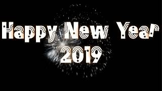 HAPPY NEW YEAR 2019 WHATSAPP VIDEO NEW YEAR STATUS NEW YEAR WISHES