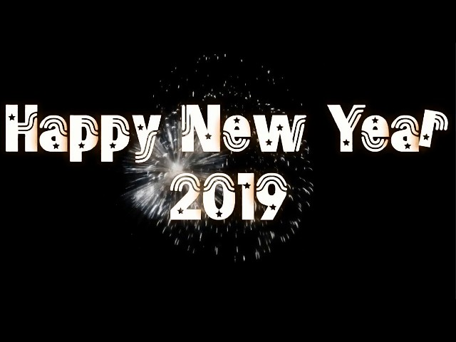 #HAPPY NEW YEAR 2019 WHATSAPP VIDEO, NEW YEAR STATUS, NEW YEAR WISHES GREETINGS,SONG, SPECIAL STATUS