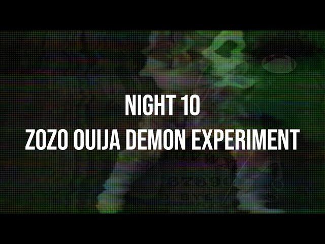 NIGHT 10 : OUIJA BOARD GONE WRONG (ZoZo DEMON CAUGHT ON TAPE)