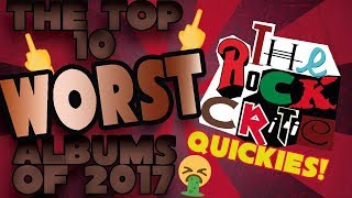 The Top 10 WORST Albums of 2017 || The Rock Critic