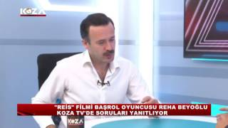 \Reis\ Filmi Başrol Oyuncusu Reha BEYOĞLU Koza Tvde Soruları Yanıtlıyor