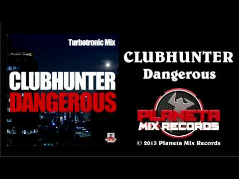 Clubhunter - Dangerous (Turbotronic Radio Edit)