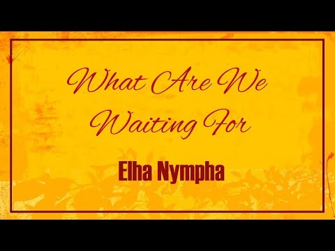 Elha Nympha - What Are We Waiting For [Lyric Video]