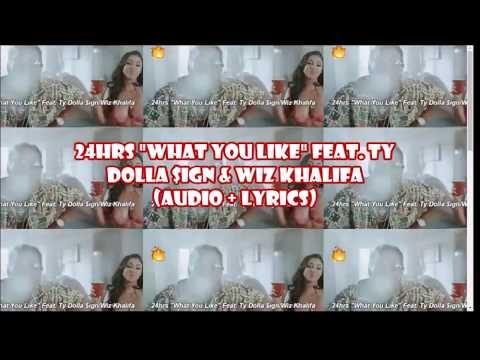 24hrs what u like ft  Ty Dolla $ign & Wiz Khalifa