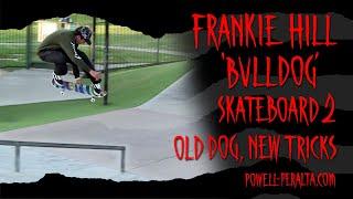 'Old Dog, New Tricks'  Frankie Hill 'Bulldog' Skateboard 2