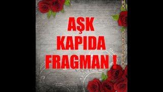 AŞK KAPIDA FİLM TANITIM FRAGMANI | ÇOK YAKINDA !