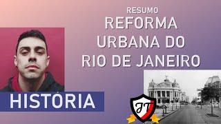 História do Brasil - A Reforma Urbana do Rio de Janeiro e a Revolta da Vacina.