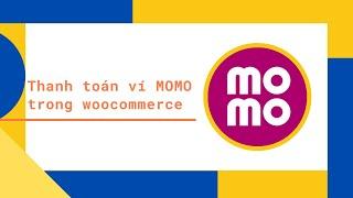Tích hợp thanh toán MOMO vào Woocommerce Wordpress - MOMO Payment Gateway Woocommerce