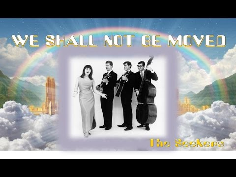 We Shall Not Be Moved - The Seekers (with Lyrics)
