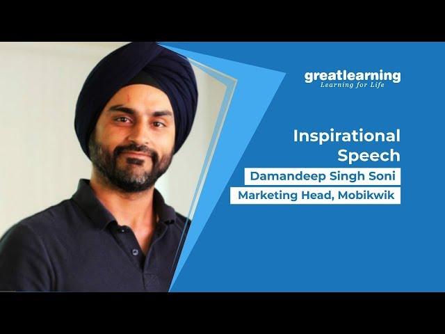 Inspirational Speech by MobiKwik Marketing Head Damandeep Singh Soni at Great Learning