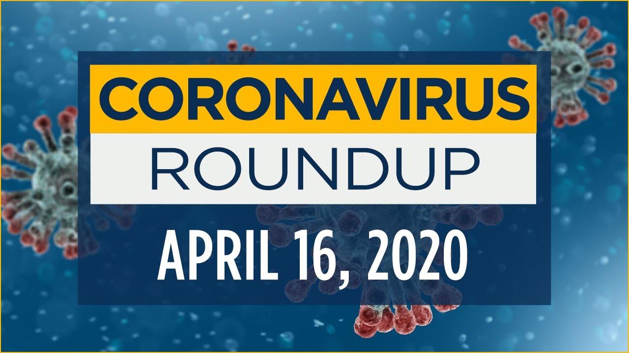 Latest coronavirus news and updates - April 16, 2020