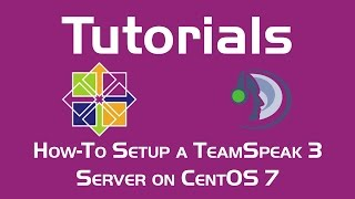 How-To Setup a TeamSpeak 3 Server on CentOS 7