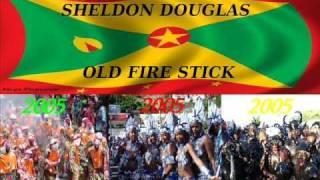SHELDON DOUGLAS - OLD FIRE STICK - GRENADA SOCA 2005