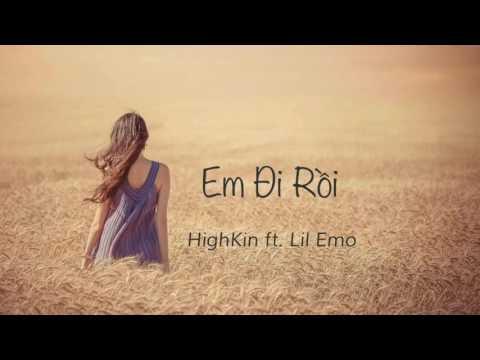 Em Đi Rồi - HighKin ft. Lil Emo