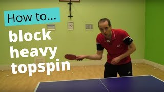How to block heavy topspin
