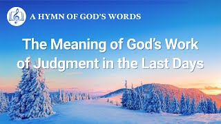 "2020 English Gospel Song | ""The Meaning of God's Work of Judgment in the Last Days"""