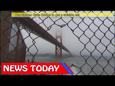 US News - The Golden Gate Bridge to get a suicide net