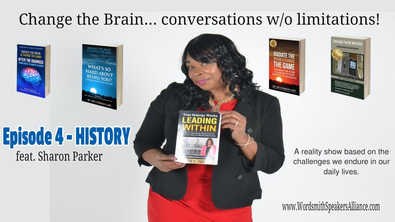 Change the Brain... conversations w/o limitations - S1 EP4  History - feat. Sharon Parker
