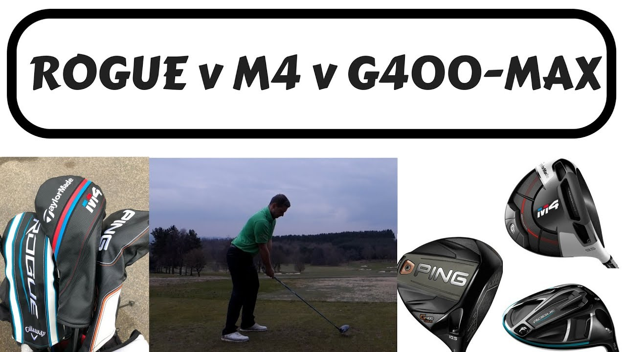 Best Driver Of 2018 Taylormade M4 Vs Ping G400 Max Vs Callaway