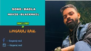 BADLA (Blackmail) || Dance Choreography By Lingaraj Raul || Artist- Lingaraj Raul & Sunil Kumar