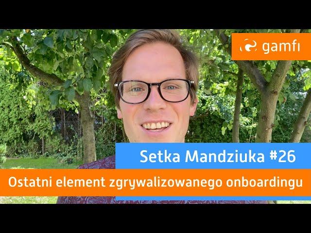 Setka Mandziuka #26 (Gamfi): Badania Candidate Experience w onboardingu