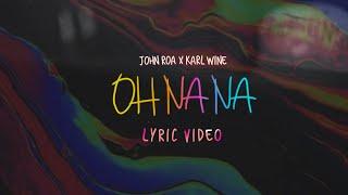 OH NA NA -  John Roa \u0026 Karl Wine ( Official Lyric Video )