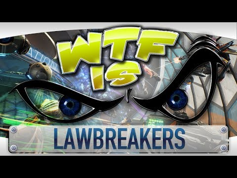 WTF is... - LawBreakers ?