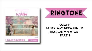 [RINGTONE] O3ohn - Milky Way Between Us (Search: WWW OST) Part 1 || DOWNLOAD