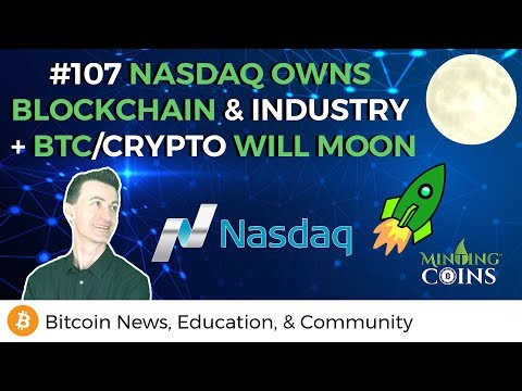 #107 NASDAQ Owns Blockchain & Industry + BTC/Crypto will Moon