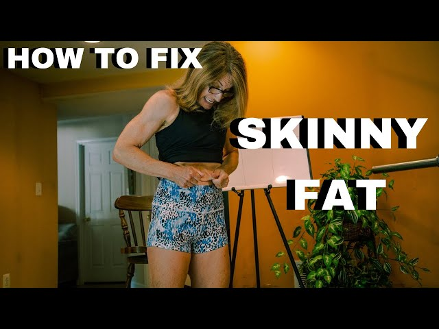 How to Fix Skinny Fat