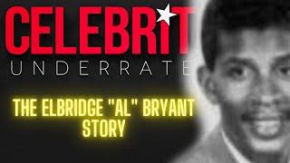 "Celebrity Underrated - The Elbridge ""Al"" Bryant Story"