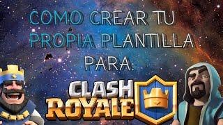 Como Crear Tu Propia Plantilla Para Clash Royale!! Desde Tu Móvil Android.