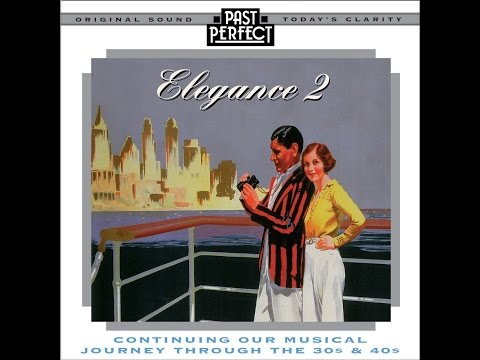 Elegance 2 - A Musical Mix From the 1930s & 40s (Past Perfect) Full Album