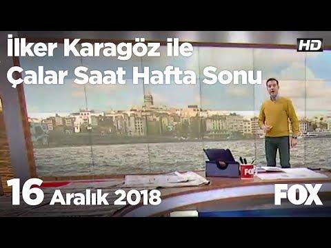 16 Aralık 2018 İlker Karagöz ile Çalar Saat Hafta Sonu