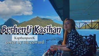Berhenti Kasihan - KapthenpureK (Cover by Via Edward)