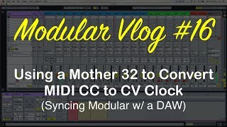 Modular Vlog #16 - Using a Mother 32 to Convert MIDI CC to CV Clock (Syncing Modular With a DAW)