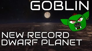 Dwarf Planet Goblin - New Record Holder and Evidence for Planet Nine
