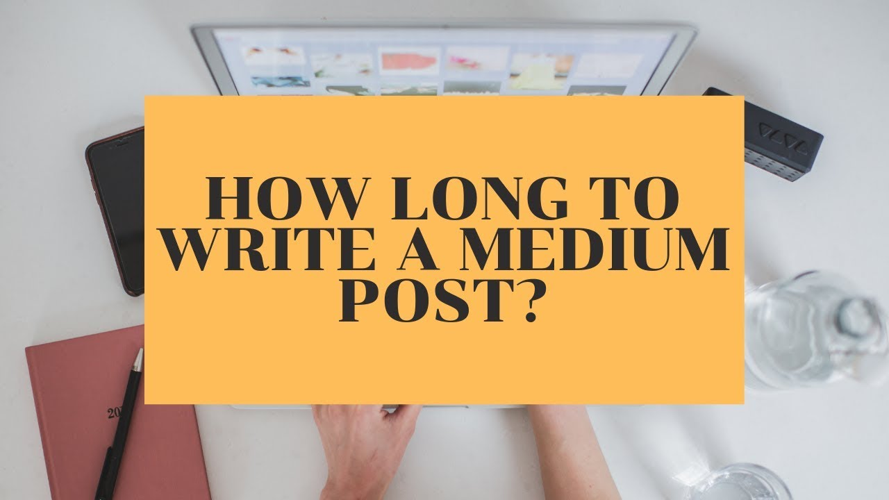 how long does it take me to write a medium story  youtube