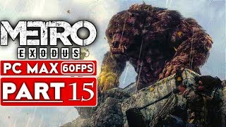 METRO EXODUS Gameplay Walkthrough Part 15 [1080p HD 60FPS PC MAX SETTINGS] - No Commentary