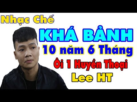 [ NHẠC CHẾ ] KHÁ BẢNH...10 Năm 6 Tháng ll Lee HT ll Cực Hay