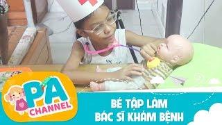 Trò chơi bé tập làm bác sĩ khám bệnh cho em búp bê | Đồ chơi chữa bệnh trẻ em | PA Chanel
