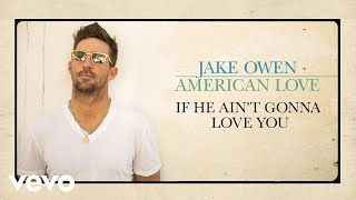Jake Owen - If He Ain't Gonna Love You (Audio)