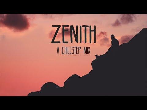Zenith   A Chillstep Mix