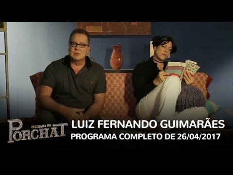 Programa do Porchat (completo) - Luiz Fernando Guimarães (26/04/2017)