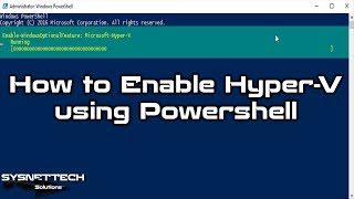 ✅ How to Enable Hyper-V Using Powershell on Windows 10   SYSNETTECH Solutions