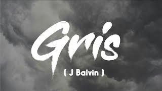 Gris - J.Balvin ( Letra )