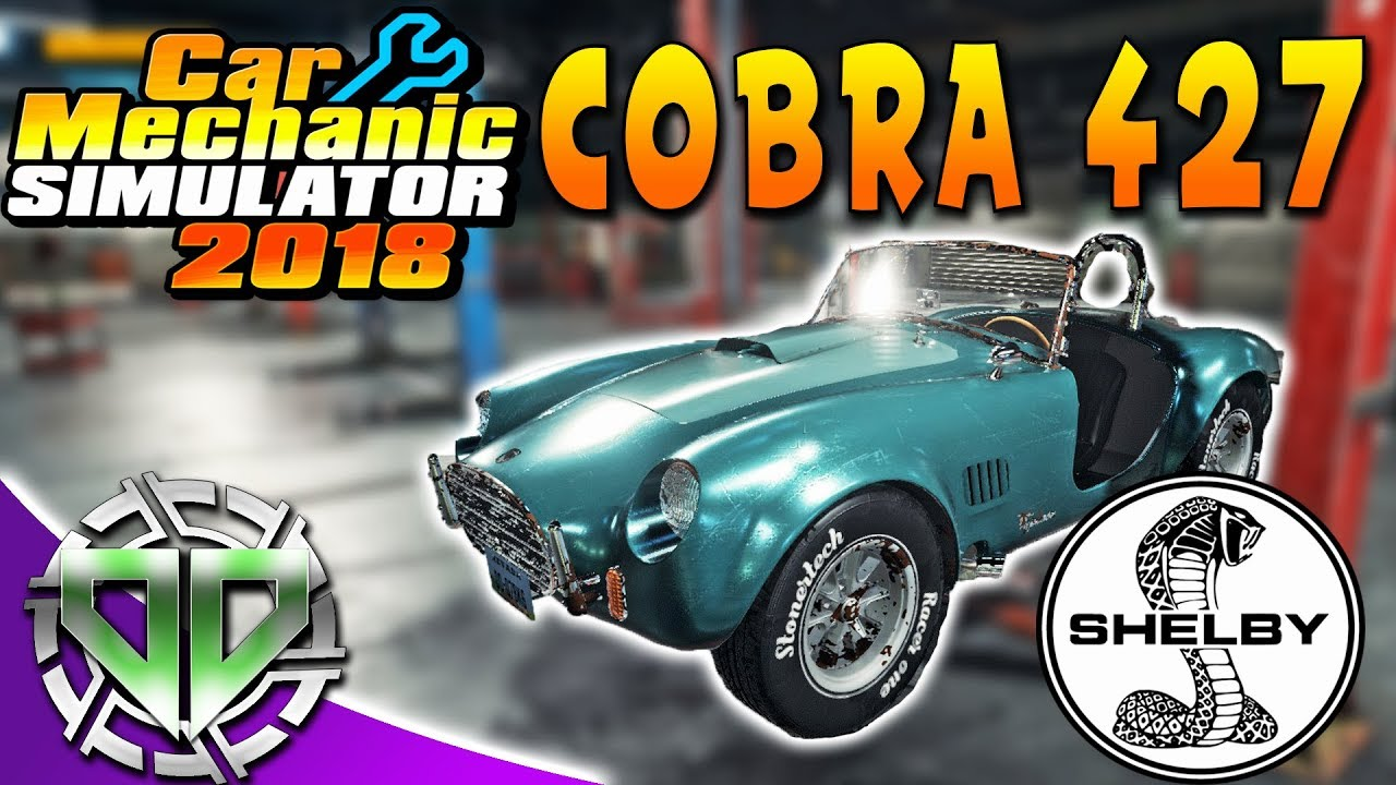 Car Mechanic Simulator 2018 : Shelby Cobra 427 Restoration aka DC