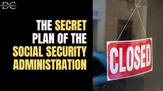 The Secret Plan of the Social Security Administration