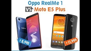 WHICH ONE IS THE BEST , #MOTO E5 PLUS V/S OPPO REAL ME 1##