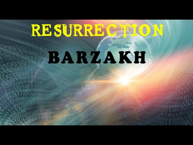 The World of Barzakh - Resurrection Lesson 7